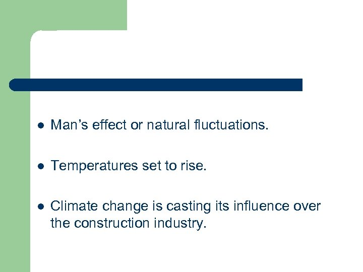 l Man's effect or natural fluctuations. l Temperatures set to rise. l Climate change