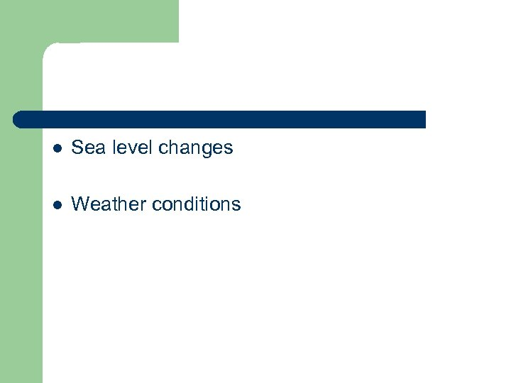l Sea level changes l Weather conditions