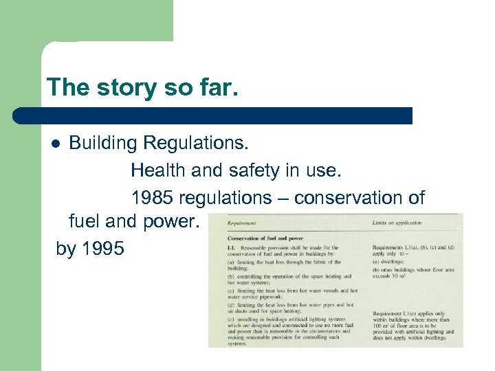 The story so far. Building Regulations. Health and safety in use. 1985 regulations –
