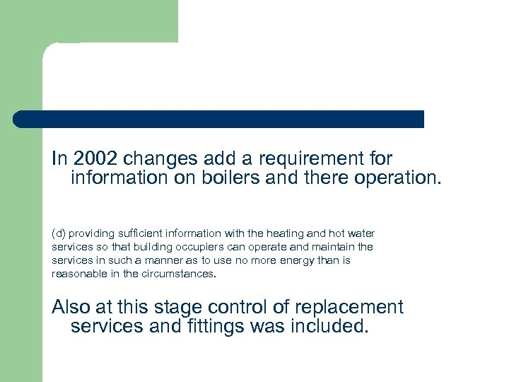 In 2002 changes add a requirement for information on boilers and there operation. (d)