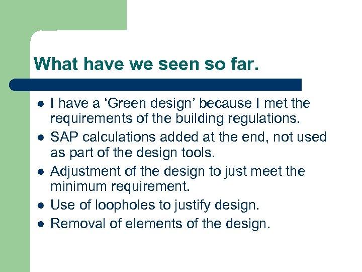 What have we seen so far. l l l I have a 'Green design'