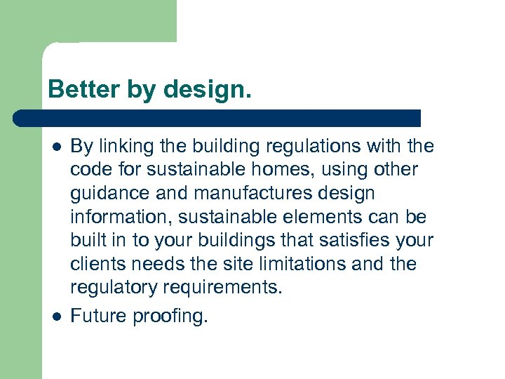 Better by design. l l By linking the building regulations with the code for