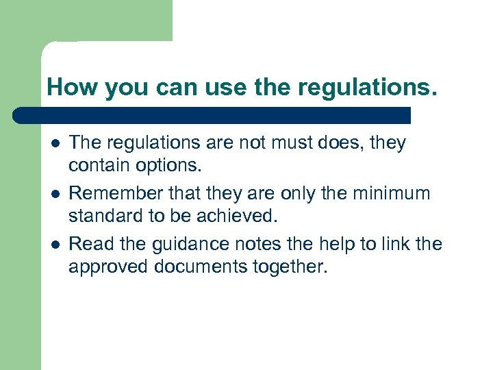 How you can use the regulations. l l l The regulations are not must
