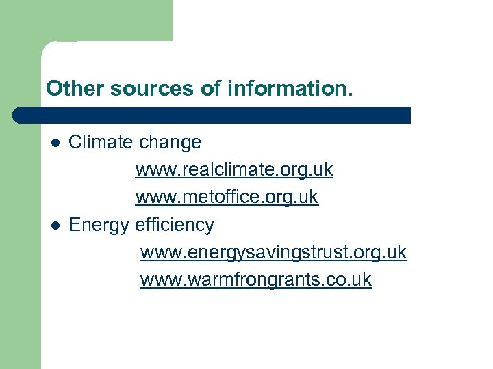 Other sources of information. l l Climate change www. realclimate. org. uk www. metoffice.