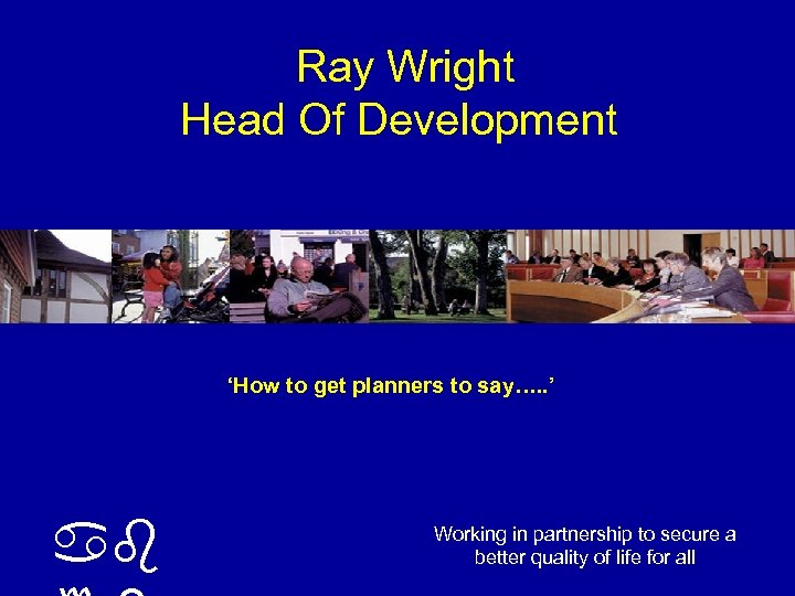 Ray Wright Head Of Development 'How to get planners to say…. . ' ab