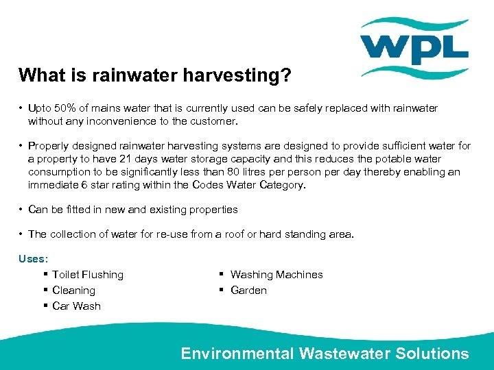 What is rainwater harvesting? • Upto 50% of mains water that is currently used