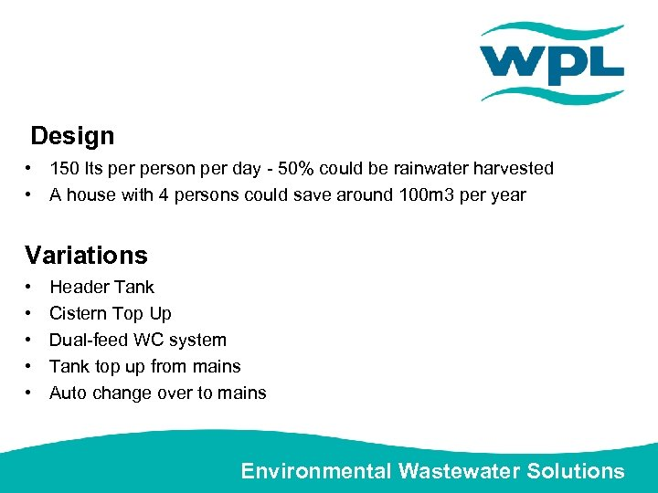 Design • 150 lts person per day - 50% could be rainwater harvested •