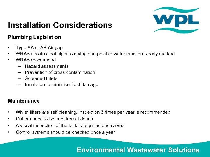 Installation Considerations Plumbing Legislation • • • Type AA or AB Air gap WRAS