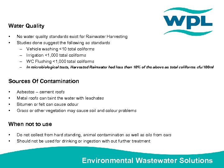 Water Quality • • No water quality standards exist for Rainwater Harvesting Studies done