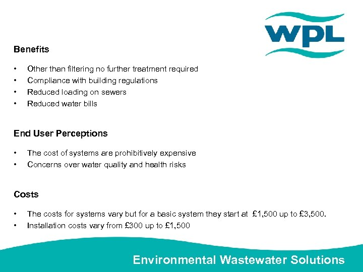 Benefits • • Other than filtering no further treatment required Compliance with building regulations