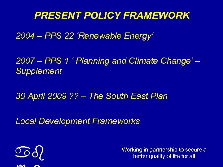 PRESENT POLICY FRAMEWORK 2004 – PPS 22 'Renewable Energy' 2007 – PPS 1 '