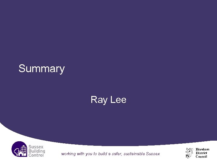 Summary Ray Lee working with you to build a safer, sustainable Sussex