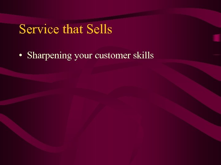 Service that Sells • Sharpening your customer skills