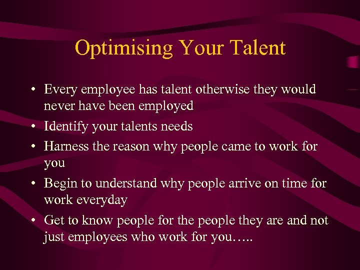 Optimising Your Talent • Every employee has talent otherwise they would never have been