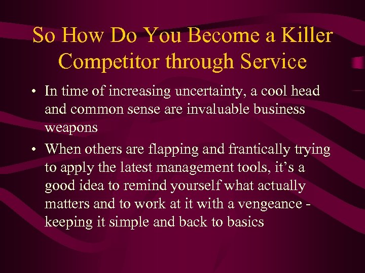 So How Do You Become a Killer Competitor through Service • In time of
