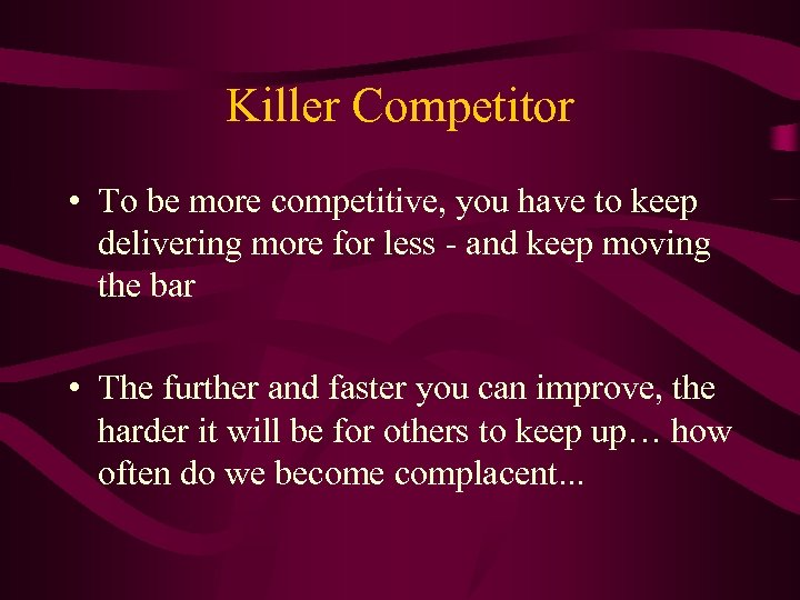 Killer Competitor • To be more competitive, you have to keep delivering more for