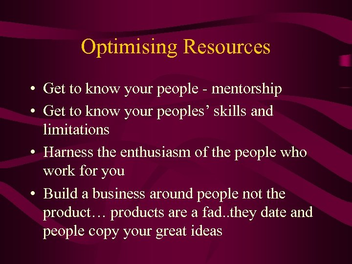 Optimising Resources • Get to know your people - mentorship • Get to know