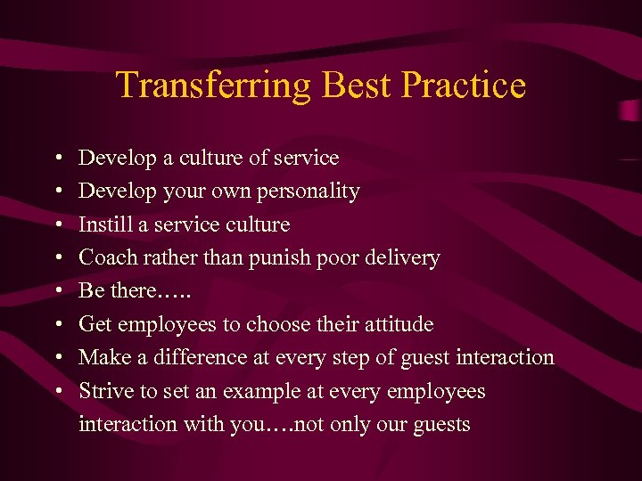 Transferring Best Practice • • Develop a culture of service Develop your own personality