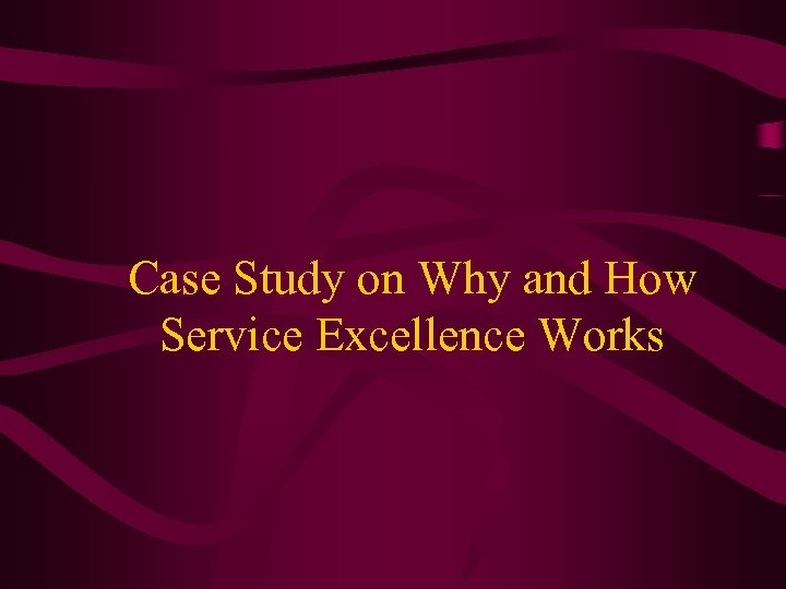 Case Study on Why and How Service Excellence Works