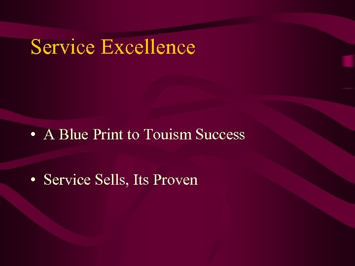 Service Excellence • A Blue Print to Touism Success • Service Sells, Its Proven