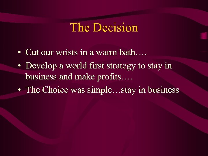 The Decision • Cut our wrists in a warm bath…. • Develop a world