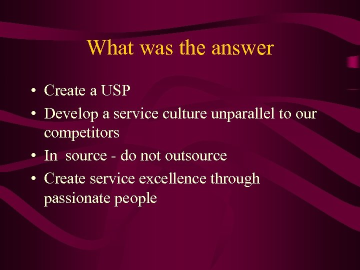 What was the answer • Create a USP • Develop a service culture unparallel