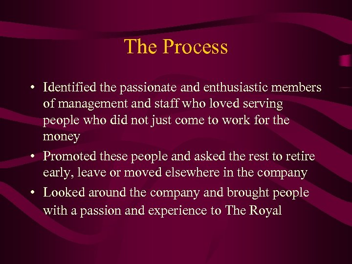 The Process • Identified the passionate and enthusiastic members of management and staff who