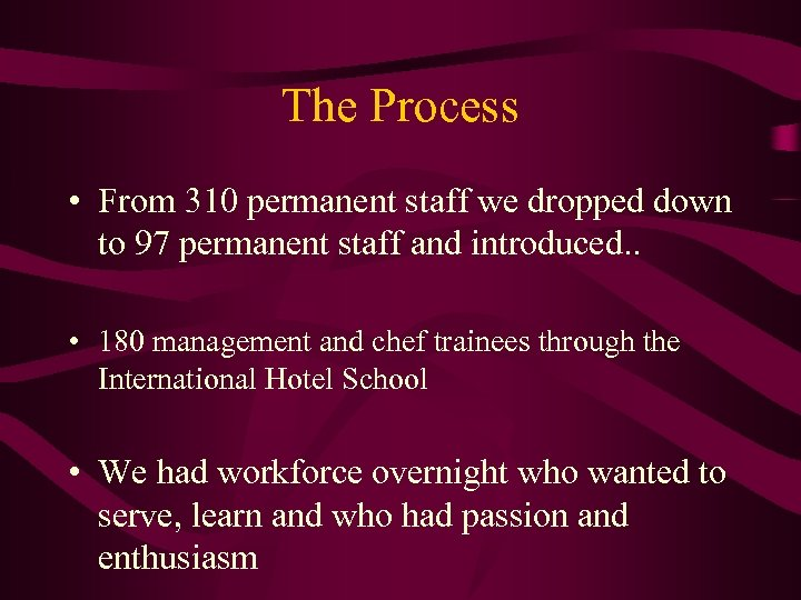 The Process • From 310 permanent staff we dropped down to 97 permanent staff