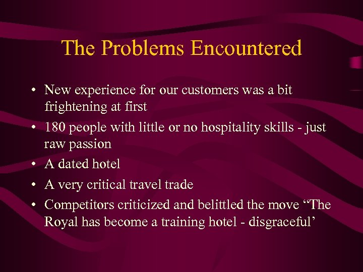 The Problems Encountered • New experience for our customers was a bit frightening at