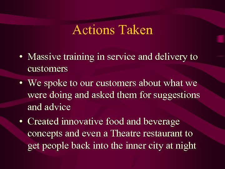 Actions Taken • Massive training in service and delivery to customers • We spoke
