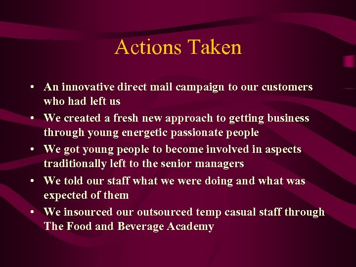 Actions Taken • An innovative direct mail campaign to our customers who had left