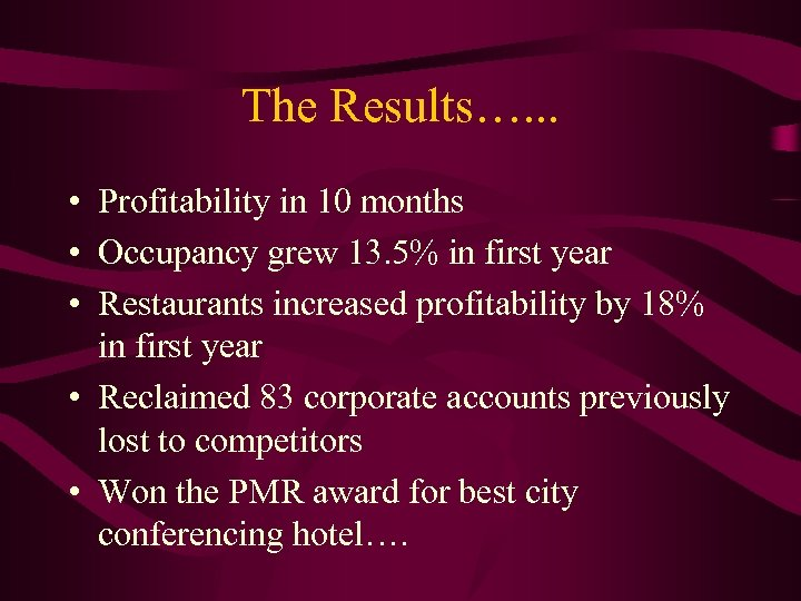 The Results…. . . • Profitability in 10 months • Occupancy grew 13. 5%
