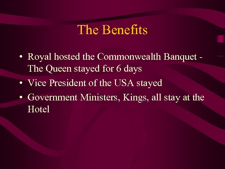 The Benefits • Royal hosted the Commonwealth Banquet The Queen stayed for 6 days