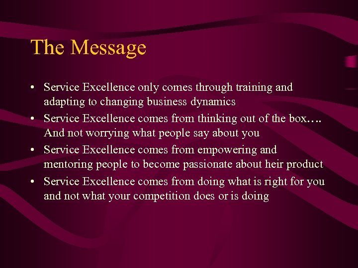 The Message • Service Excellence only comes through training and adapting to changing business
