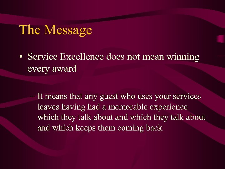 The Message • Service Excellence does not mean winning every award – It means