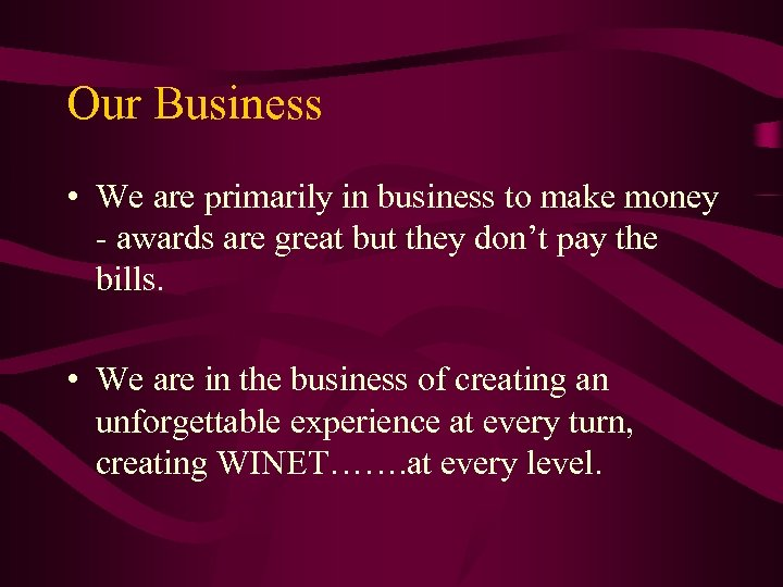 Our Business • We are primarily in business to make money - awards are