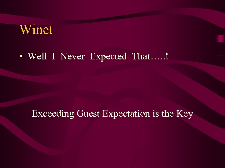 Winet • Well I Never Expected That…. . ! Exceeding Guest Expectation is the