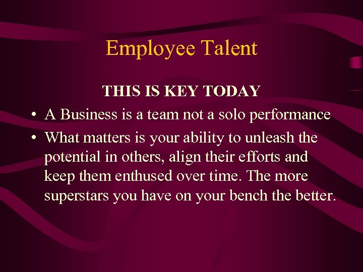 Employee Talent THIS IS KEY TODAY • A Business is a team not a
