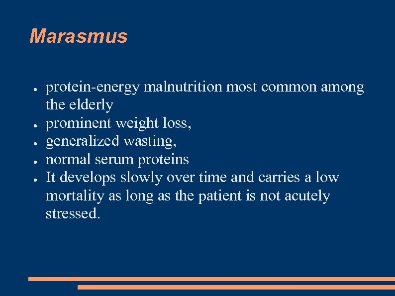 Marasmus ● ● ● protein-energy malnutrition most common among the elderly prominent weight loss,