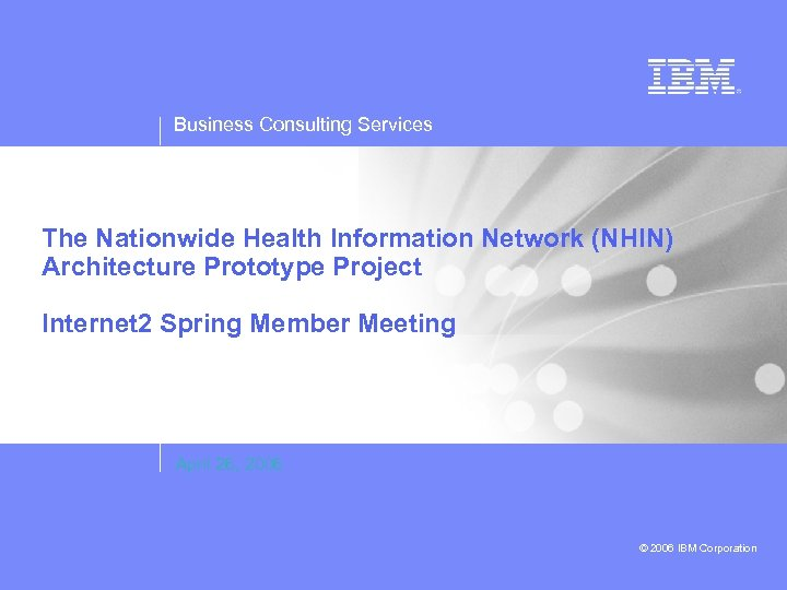 Business Consulting Services The Nationwide Health Information Network (NHIN) Architecture Prototype Project Internet 2