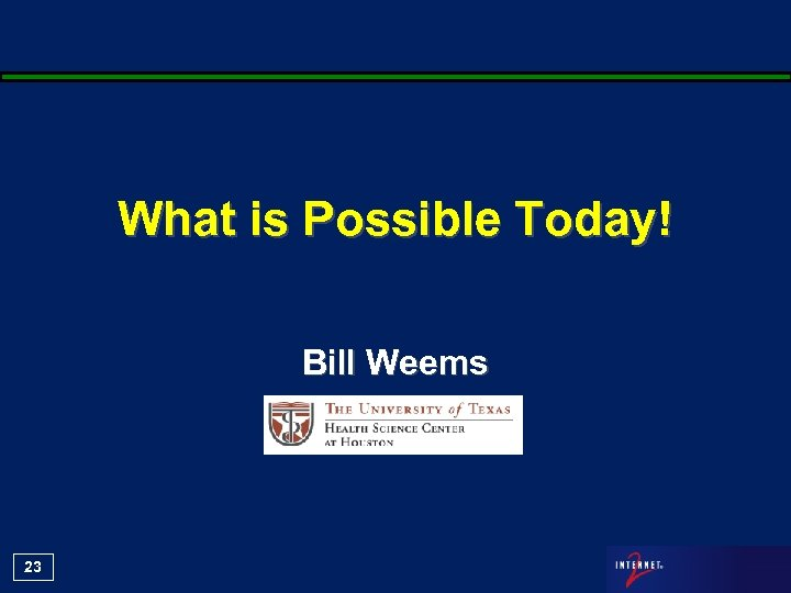 What is Possible Today! Bill Weems 23