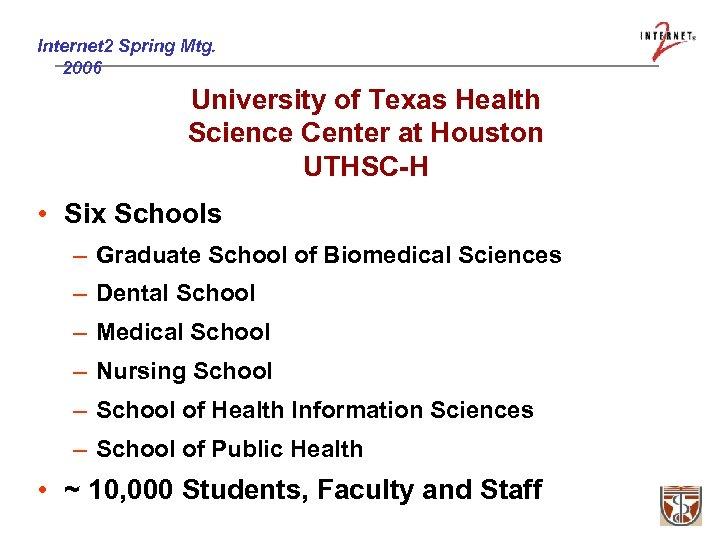 Internet 2 Spring Mtg. 2006 University of Texas Health Science Center at Houston UTHSC-H