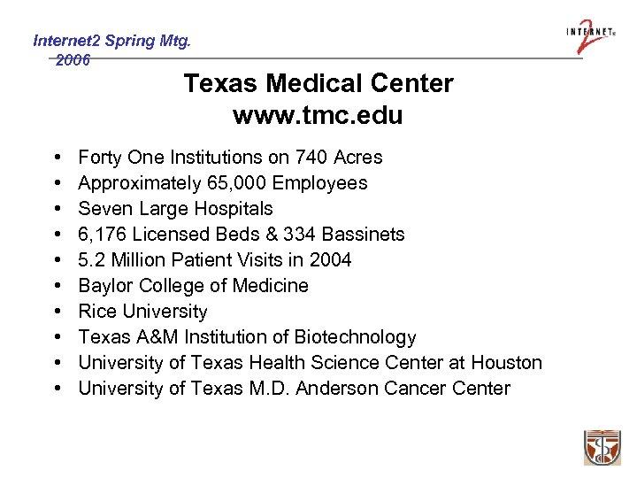 Internet 2 Spring Mtg. 2006 Texas Medical Center www. tmc. edu • • •