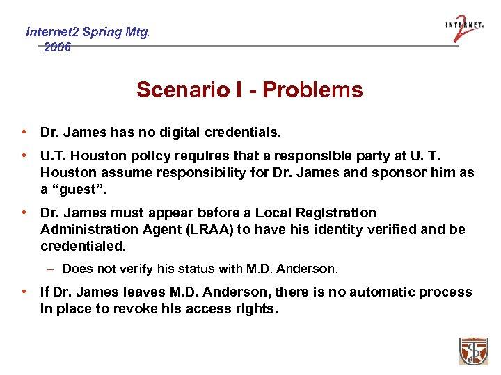 Internet 2 Spring Mtg. 2006 Scenario I - Problems • Dr. James has no