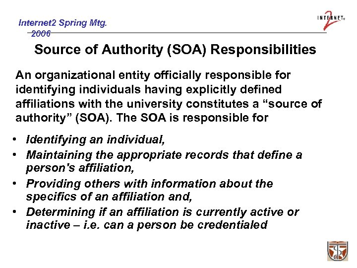 Internet 2 Spring Mtg. 2006 Source of Authority (SOA) Responsibilities An organizational entity officially