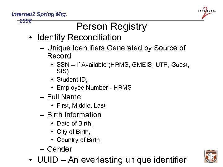 Internet 2 Spring Mtg. 2006 Person Registry • Identity Reconciliation – Unique Identifiers Generated