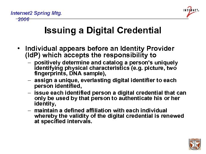 Internet 2 Spring Mtg. 2006 Issuing a Digital Credential • Individual appears before an