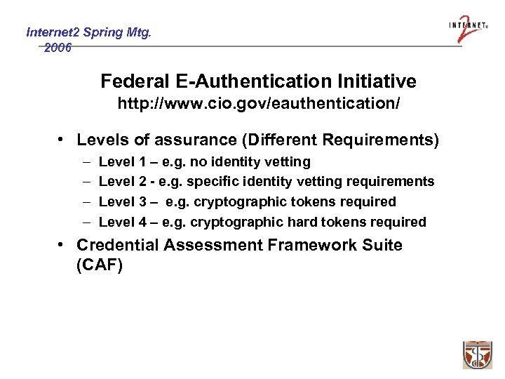 Internet 2 Spring Mtg. 2006 Federal E-Authentication Initiative http: //www. cio. gov/eauthentication/ • Levels