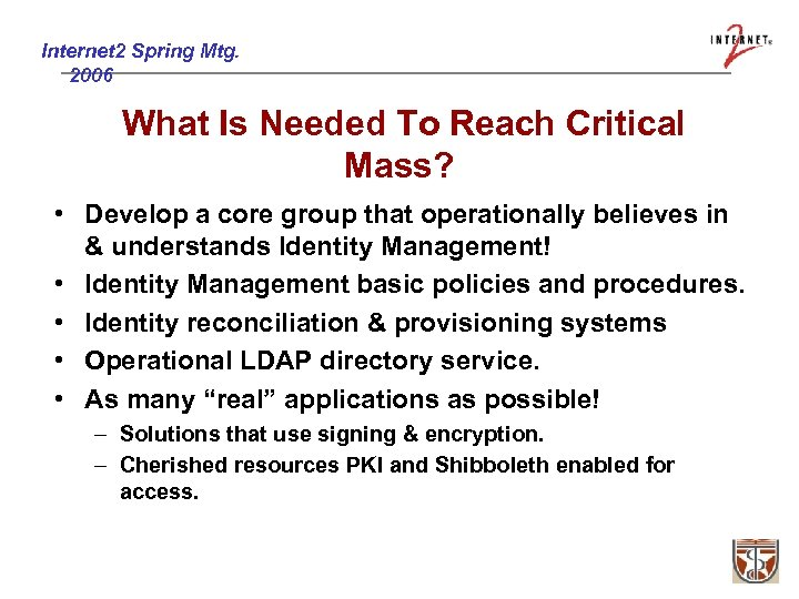 Internet 2 Spring Mtg. 2006 What Is Needed To Reach Critical Mass? • Develop