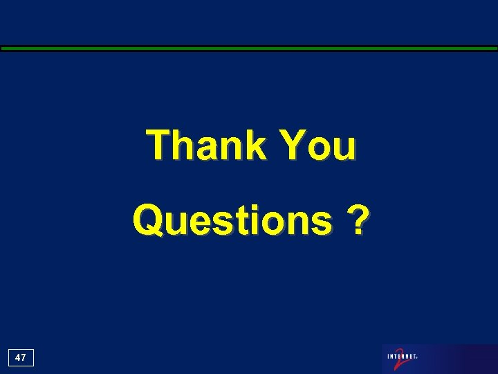 Thank You Questions ? 47
